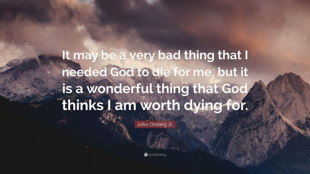 2436498-John-Ortberg-Jr-Quote-It-may-be-a-very-bad-thing-that-I-needed-God